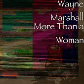 More Than a Woman by Wayne Marshall