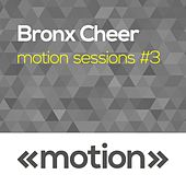 Motion Sessions #3 by Bronx Cheer