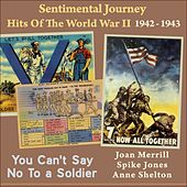 You Can't Say No To a Soldier (Sentimental Journey - Hits Of The WW II 1942) von Various Artists