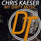 My Dirty Music by Chris Kaeser