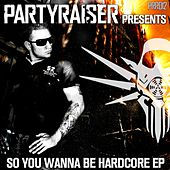 So You Wanna Be Hardcore - Single de Various Artists