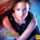 I Hear Electrooo, Vol. 3 - EP by Various Artists