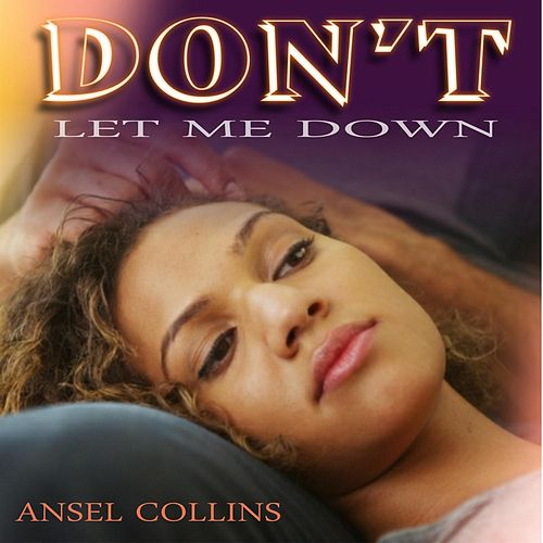 Dont Let Me Down by Ansel Collins