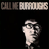 Call Me Burroughs by William S. Burroughs