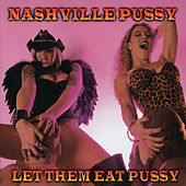 Let Them Eat Pussy by Nashville Pussy