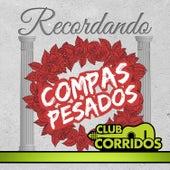 Club Corridos Presenta: Recordando Compas Pesados, El Ondeado, Las Adulaciones, Nieves de Enero, Alfredo Beltran by Various Artists