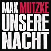 Unsere Nacht (Radiomix) von Max Mutzke