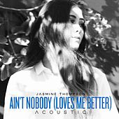 Ain't Nobody (Loves Me Better) (Acoustic Version) by Jasmine Thompson