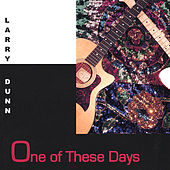 One of These Days by Larry Dunn