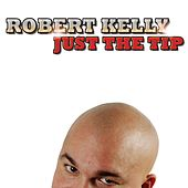 Just The Tip by Robert Kelly
