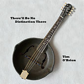 There'll Be No Distinction There by Tim O'Brien