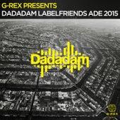 G-Rex Presents Dadadam Label Friends ADE 2015 von Various Artists