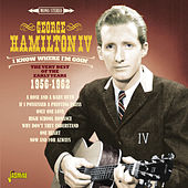 I Know Where I'm Goin' - The Very Best of the Early Years, 1956 - 1962 by George Hamilton IV