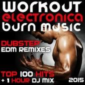 Workout Electronica Burn Music Dubstep Edm Remixes Top 100 Hits + 1 Hour DJ Mix 2015 by Various Artists