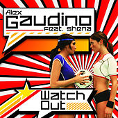 Watch Out (feat. Shena) [UK Radio Edit] by Alex Gaudino