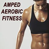 Amped Aerobic Fitness Workout (The Best Music for Aerobics, Pumpin' Cardio Power, Plyo, Exercise, Steps, Barré, Curves, Sculpting, Abs, Butt, Lean, Twerk, Slim Down Fitness Workout) von Various Artists