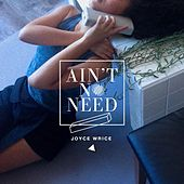 Ain't No Need by Joyce Wrice