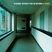 Without You I'm Nothing: B-Sides de Placebo