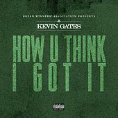 How U Think I Got It von Kevin Gates