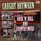 Caught Between Rock 'N' Roll and Country Music by Various Artists