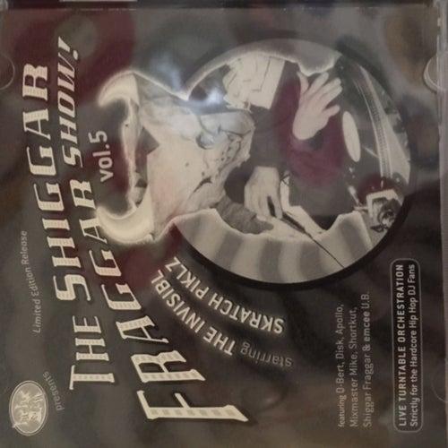 Shiggar Fraggar Show, Vol. 5 by Invisibl Skratch Piklz