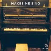 Makes Me Sing by Alexander Webb