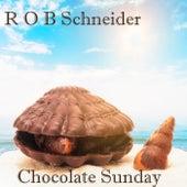 Chocolate Sunday by Rob Schneider