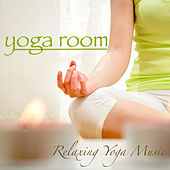 Yoga Room - Relaxing Yoga Music for Asanas & Yoga Poses, Yoga Meditation Music and Healing Music by Various Artists