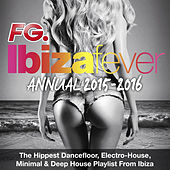 FG Ibiza Fever Annual 2015 - The Hippest Dancefloor, Electro House, Minimal & Deep House Playlist from Ibiza by Various Artists