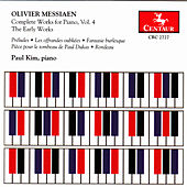 Messiaen: Complete Works for Piano, Vol. 4 – The Early Works by Paul Kim