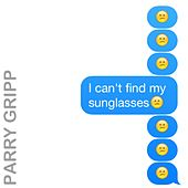 I Can't Find My Sunglasses by Parry Gripp