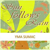 Sun Follows Rain, Vol. 2 von Yma Sumac