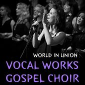 World in Union de Vocal Works Gospel Choir