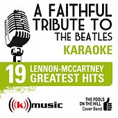 A Faithful Tribute To The Beatles: 19 Lennon-Mccartney Greatest Hits (Karaoke Version) by The Fools on the Hill Cover Band