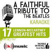 A Faithful Tribute To The Beatles: 17 Lennon-Mccartney Greatest Hits (Karaoke Version) by The Fools on the Hill Cover Band