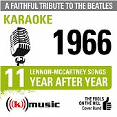 A Faithful Tribute To The Beatles: Year After Year 1966, 11 Lennon-Mccartney Songs (Karaoke Version) by The Fools on the Hill Cover Band