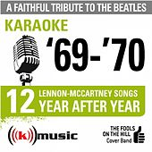 A Faithful Tribute To The Beatles: '69-'70 12 Lennon-Mccartney Songs Year After Year (Karaoke) by The Fools on the Hill Cover Band