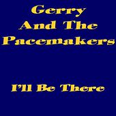 I`ll Be There by Gerry and the Pacemakers
