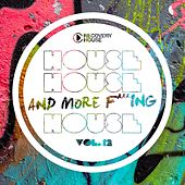 House, House and More F..king House, Vol. 12 by Various Artists