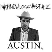 Austin - EP by Matthew Logan Vasquez