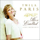 He Is Exalted by Twila Paris