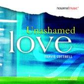 Unashamed Love by Travis Cottrell