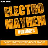 Electro Mayhem, Vol. X (Loud'n'Dirty Electro House Tracks) by Various Artists