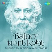 Bajao Tumi Kobi: Tribute to Rabindranath Tagore by Various Artists