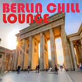 Berlin Chill Lounge by Various Artists