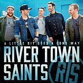 A Little Bit Goes a Long Way by River Town Saints