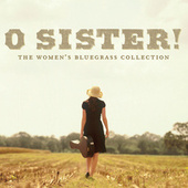 O Sister! The Women's Bluegrass Collection by Various Artists