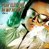 Play Electro In My House, Vol. 4 - EP de Various Artists