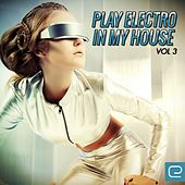 Play Electro In My House, Vol. 3 - EP de Various Artists