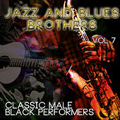 Jazz & Blues Brothers - Classic Male Black Performers, Vol. 7 by Various Artists